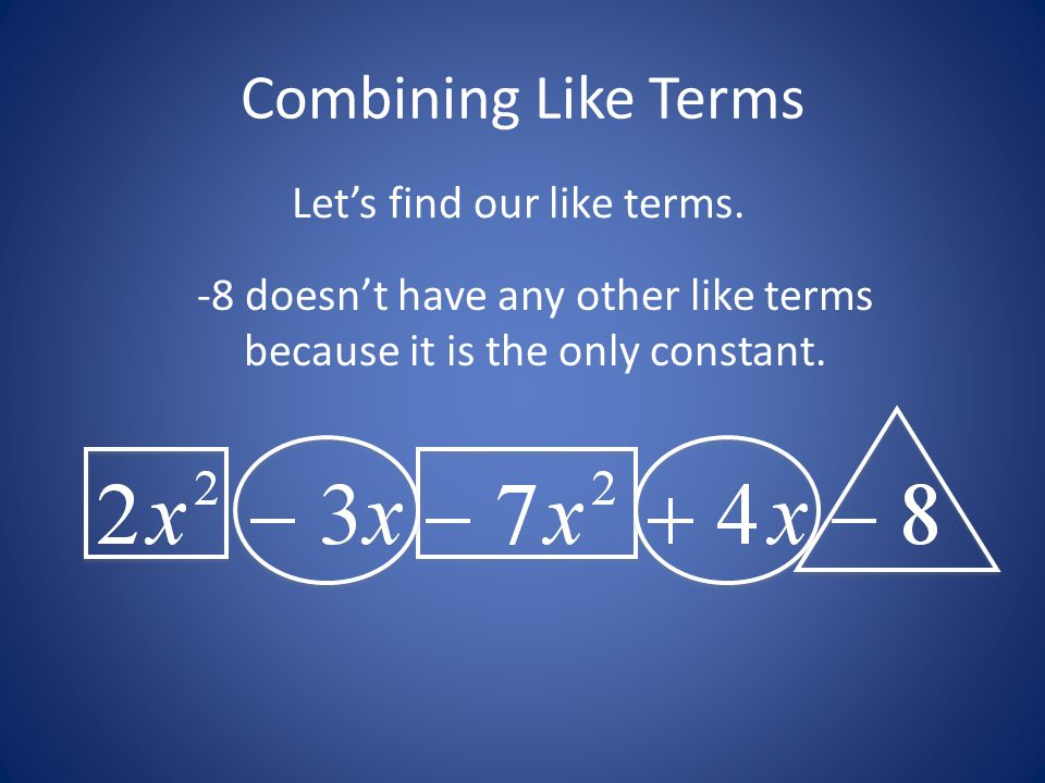 Combining Like Terms Let's find our like terms.