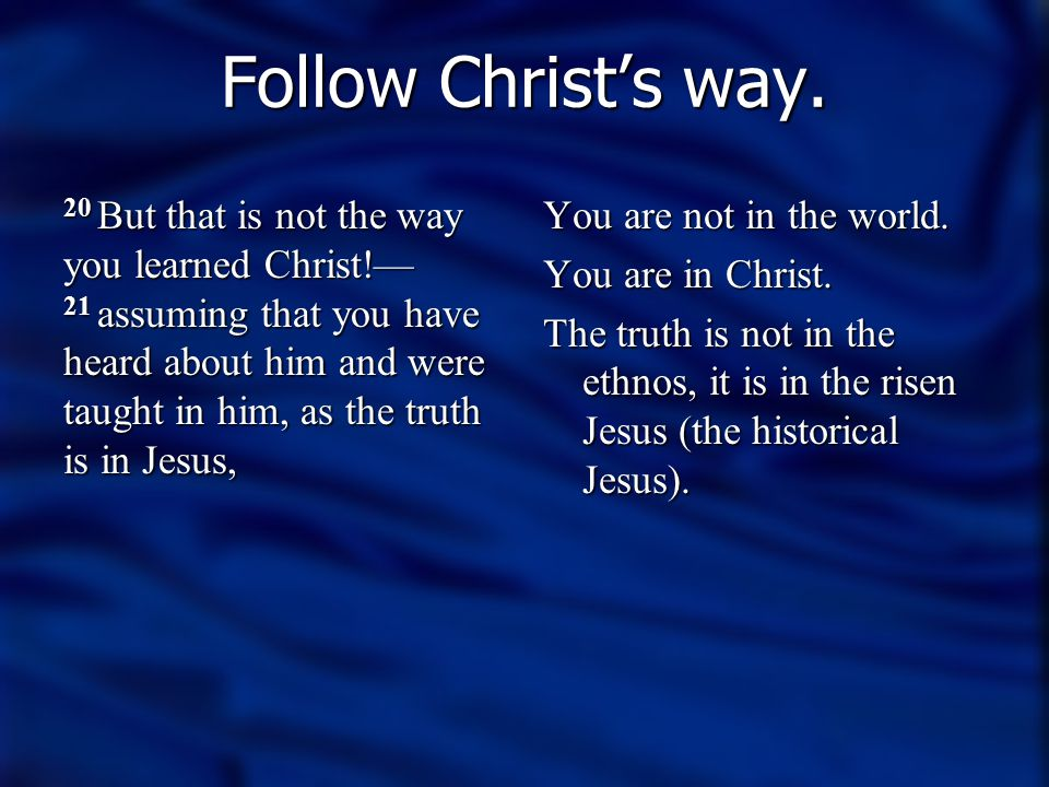 Follow Christ's way.