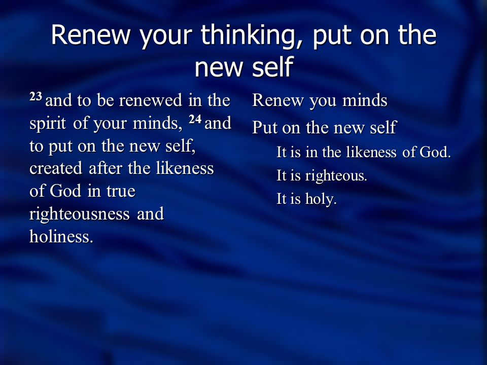 Renew your thinking, put on the new self