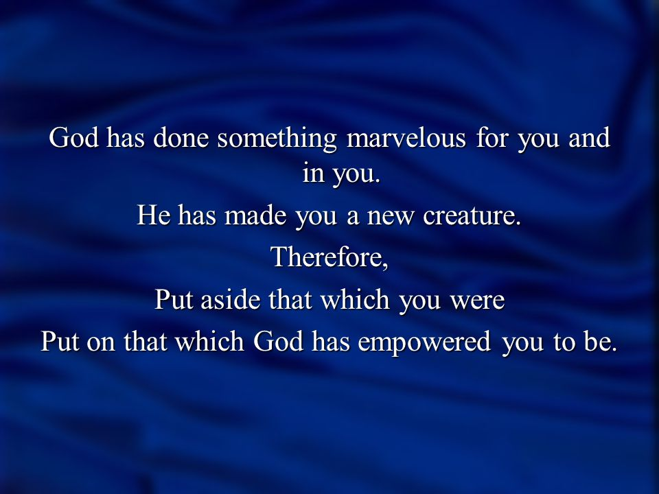 God has done something marvelous for you and in you