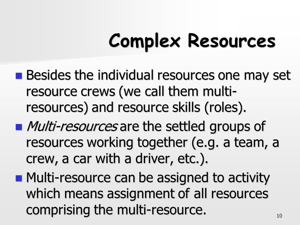 Complex Resources Besides the individual resources one may set resource crews (we call them multi-resources) and resource skills (roles).