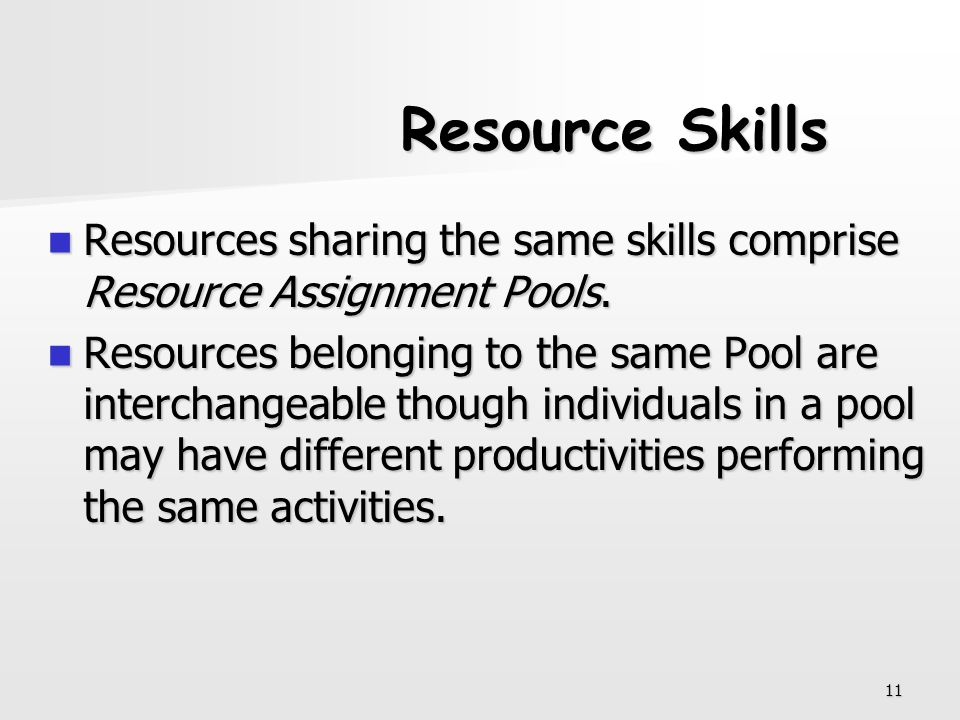 Resource Skills Resources sharing the same skills comprise Resource Assignment Pools.