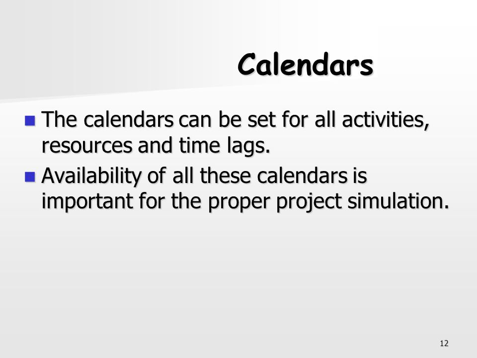 Calendars The calendars can be set for all activities, resources and time lags.