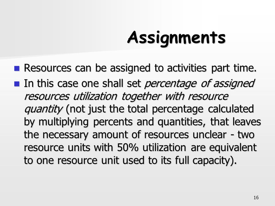 Assignments Resources can be assigned to activities part time.