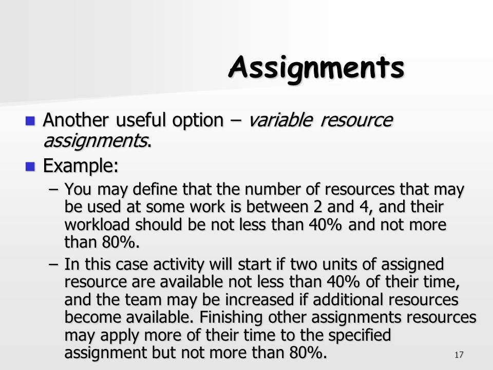 Assignments Another useful option – variable resource assignments.