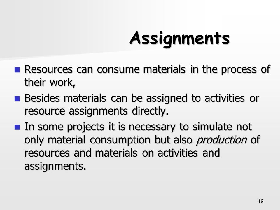 Assignments Resources can consume materials in the process of their work,