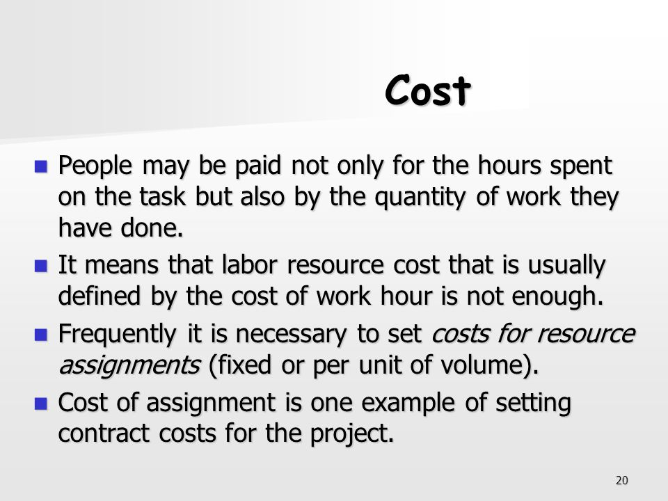 Cost People may be paid not only for the hours spent on the task but also by the quantity of work they have done.