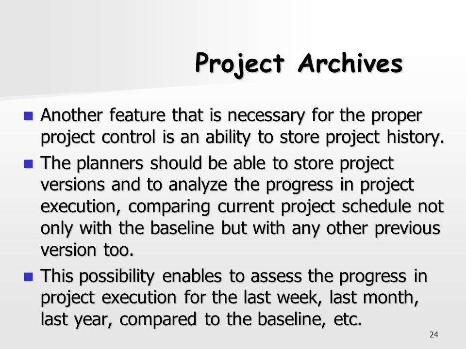 Project Archives Another feature that is necessary for the proper project control is an ability to store project history.