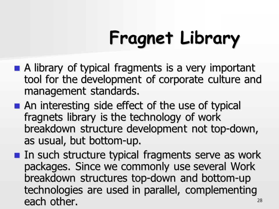 Fragnet Library A library of typical fragments is a very important tool for the development of corporate culture and management standards.