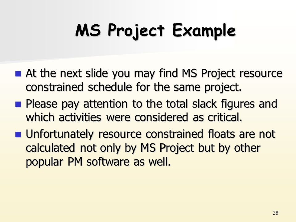 MS Project Example At the next slide you may find MS Project resource constrained schedule for the same project.