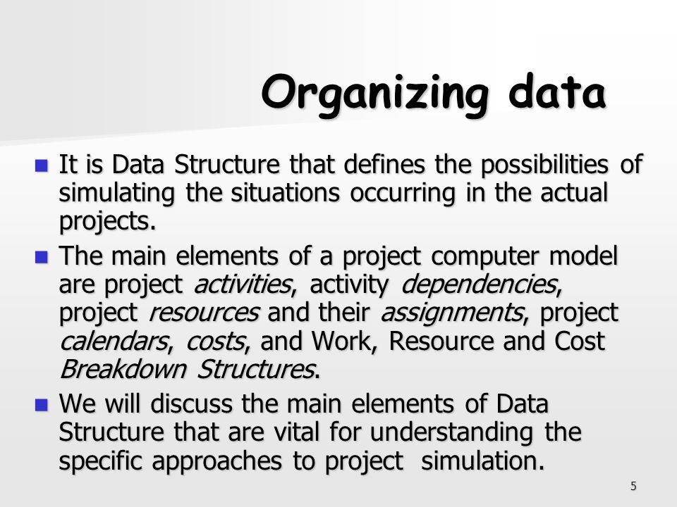 Organizing data It is Data Structure that defines the possibilities of simulating the situations occurring in the actual projects.