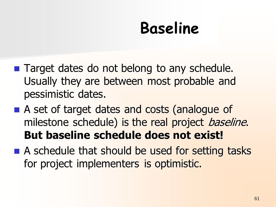 Baseline Target dates do not belong to any schedule. Usually they are between most probable and pessimistic dates.