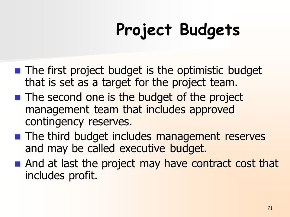 Project Budgets The first project budget is the optimistic budget that is set as a target for the project team.