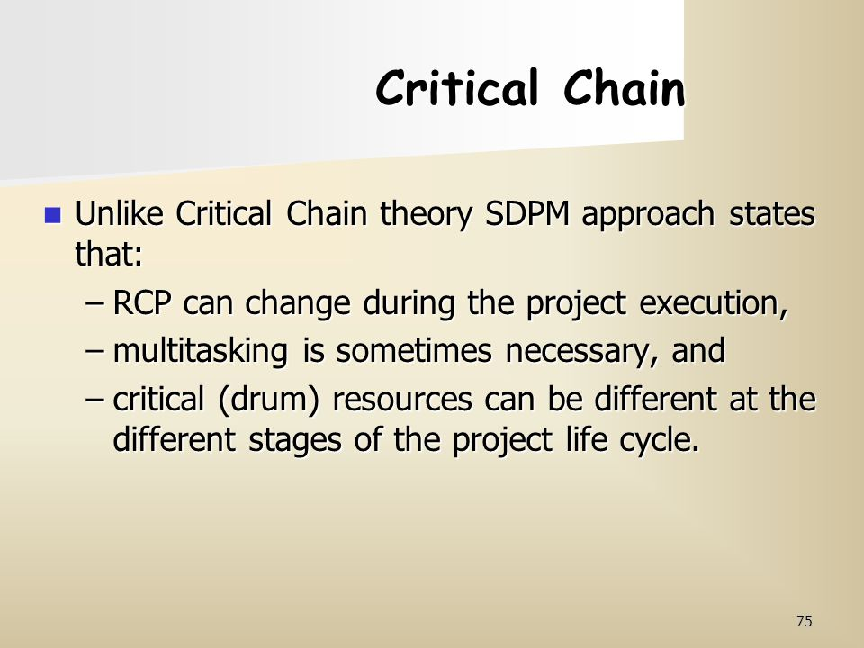 Critical Chain Unlike Critical Chain theory SDPM approach states that: