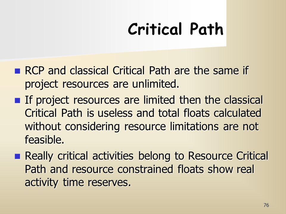 Critical Path RCP and classical Critical Path are the same if project resources are unlimited.