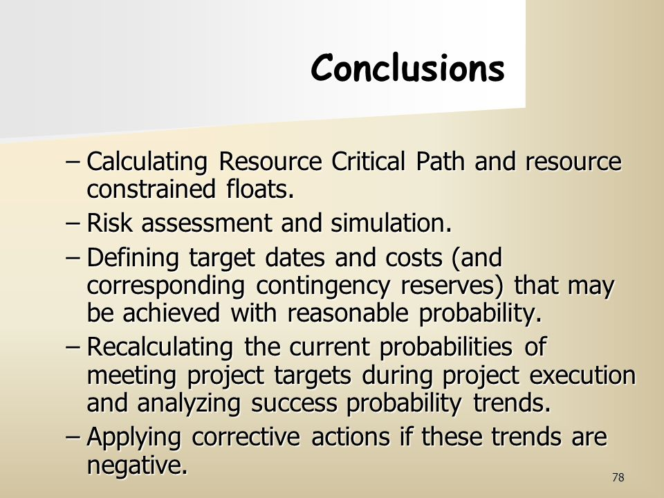 Conclusions Calculating Resource Critical Path and resource constrained floats. Risk assessment and simulation.