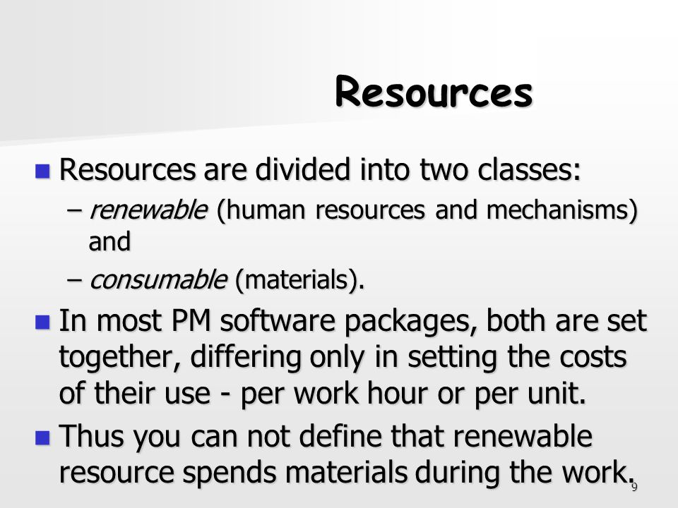Resources Resources are divided into two classes: