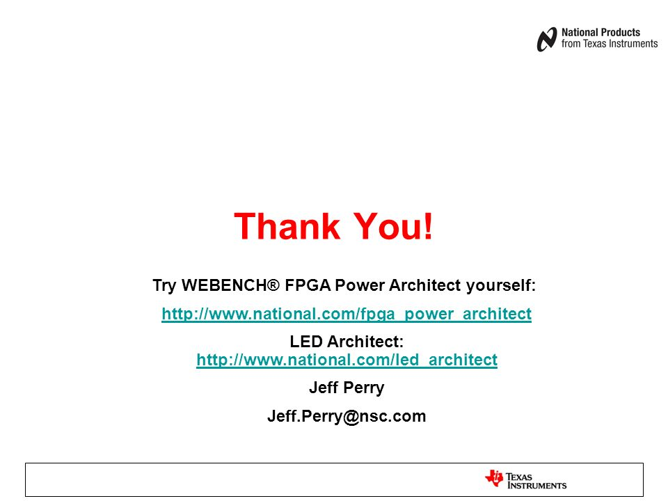 Thank You! Try WEBENCH® FPGA Power Architect yourself: