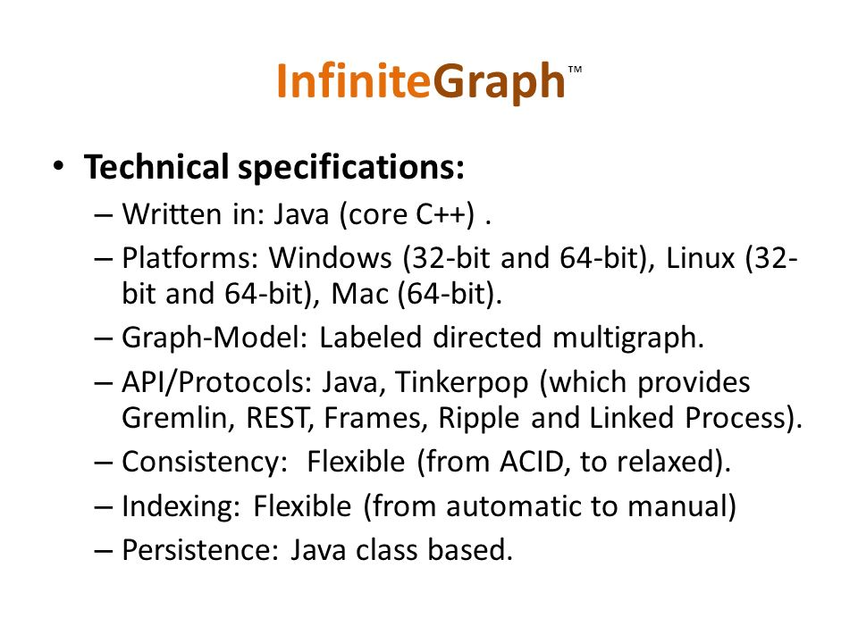 InfiniteGraph™ Technical specifications: Written in: Java (core C++) .