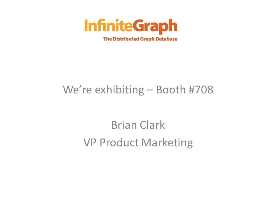 We're exhibiting – Booth #708 Brian Clark VP Product Marketing