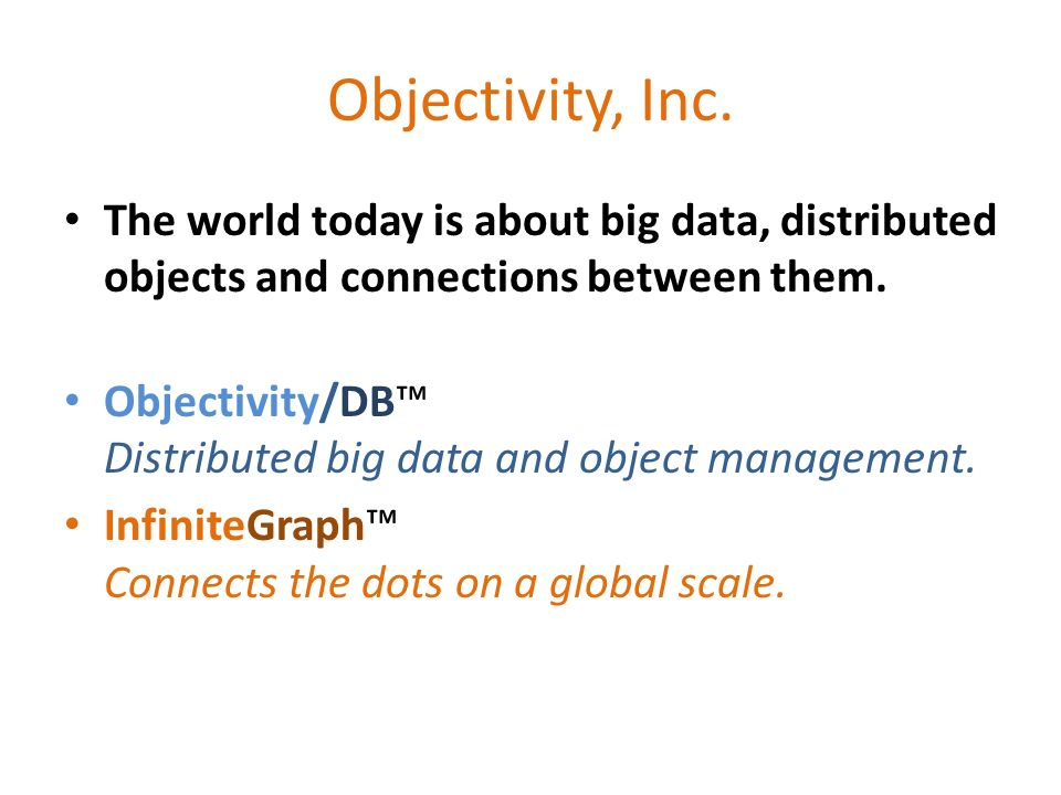 Objectivity, Inc. The world today is about big data, distributed objects and connections between them.
