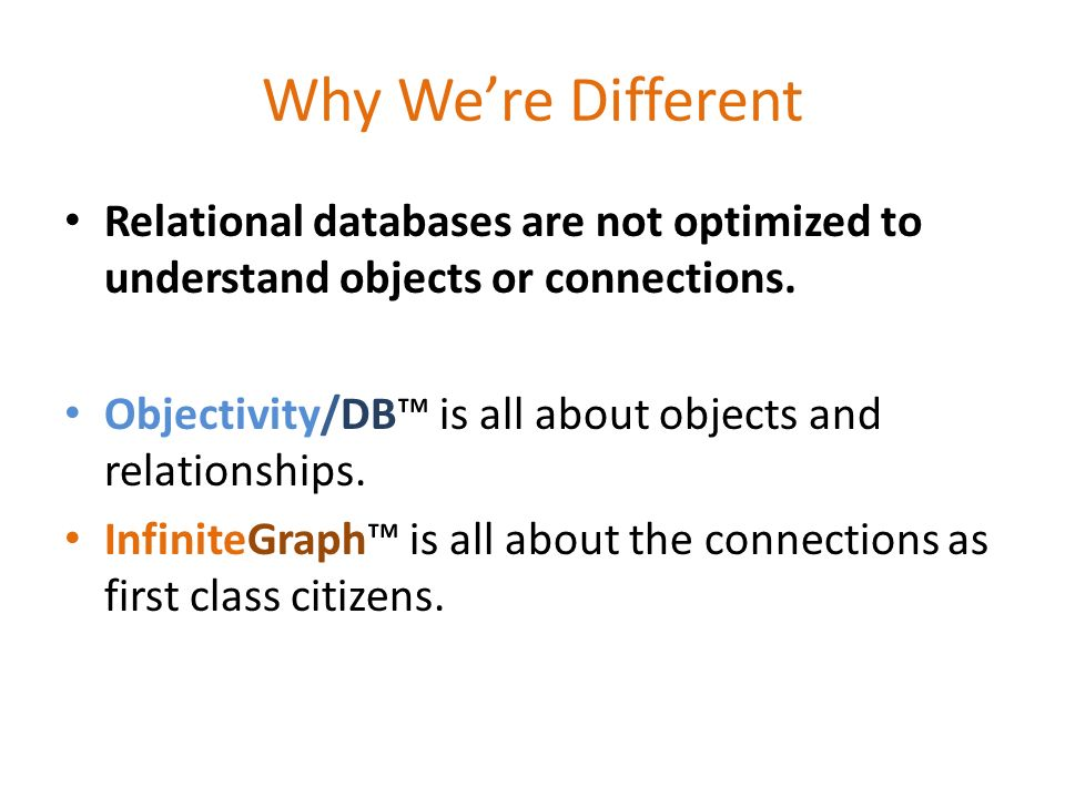 Why We're Different Relational databases are not optimized to understand objects or connections.
