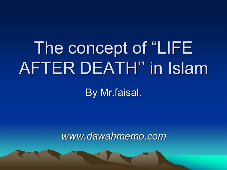 The concept of LIFE AFTER DEATH'' in Islam