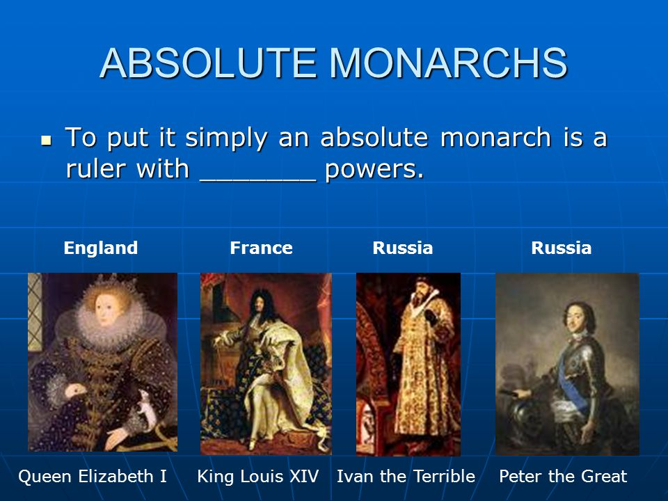 ABSOLUTE MONARCHS To put it simply an absolute monarch is a ruler with _______ powers.