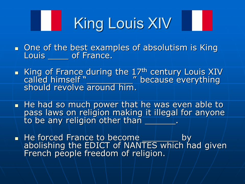 King Louis XIV One of the best examples of absolutism is King Louis ____ of France.