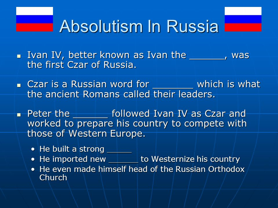 Absolutism In Russia Ivan IV, better known as Ivan the ______, was the first Czar of Russia.