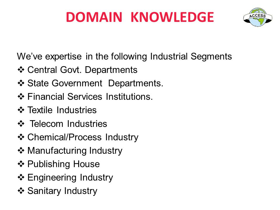 DOMAIN KNOWLEDGE We've expertise in the following Industrial Segments