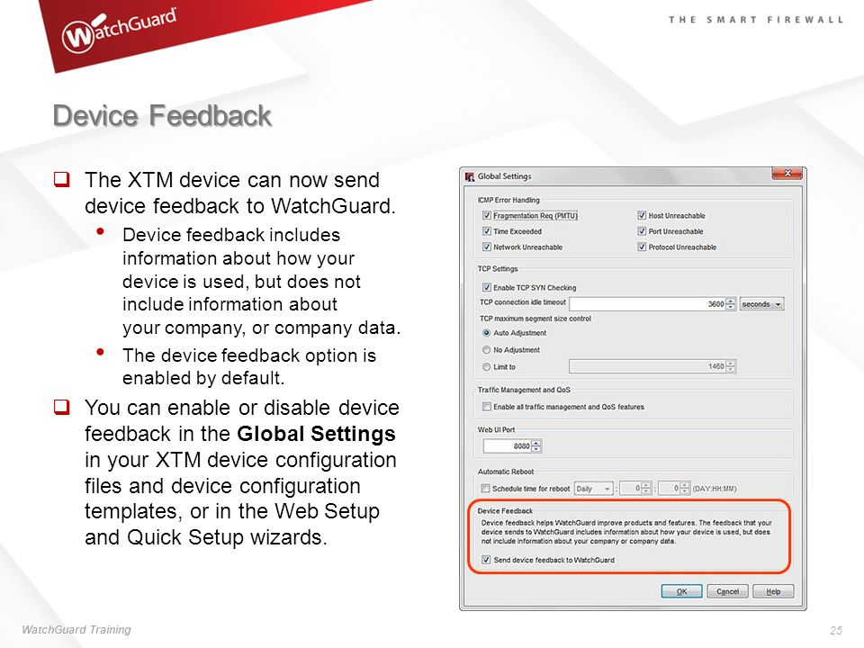 Device Feedback The XTM device can now send device feedback to WatchGuard.