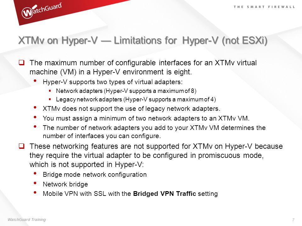 XTMv on Hyper-V — Limitations for Hyper-V (not ESXi)