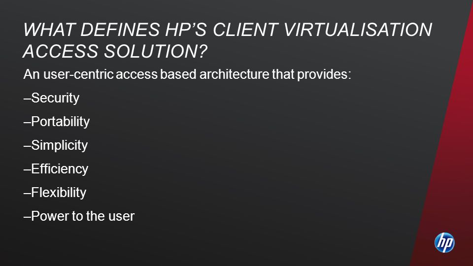 WHAT DEFINES HP'S CLIENT VIRTUALISATION ACCESS SOLUTION