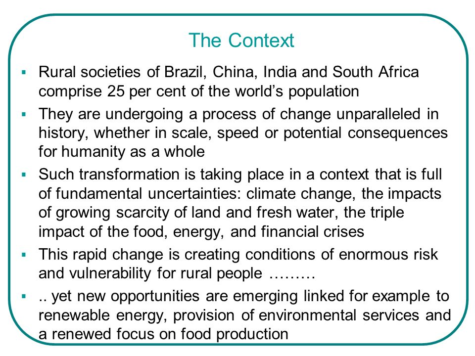 The Context Rural societies of Brazil, China, India and South Africa comprise 25 per cent of the world's population.