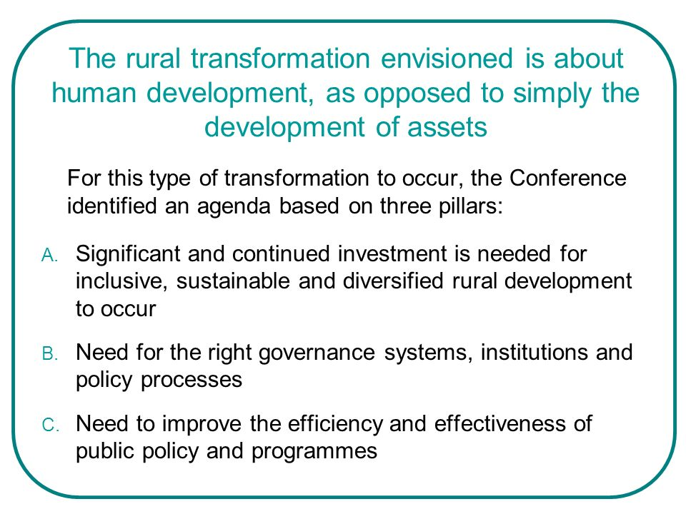 The rural transformation envisioned is about human development, as opposed to simply the development of assets
