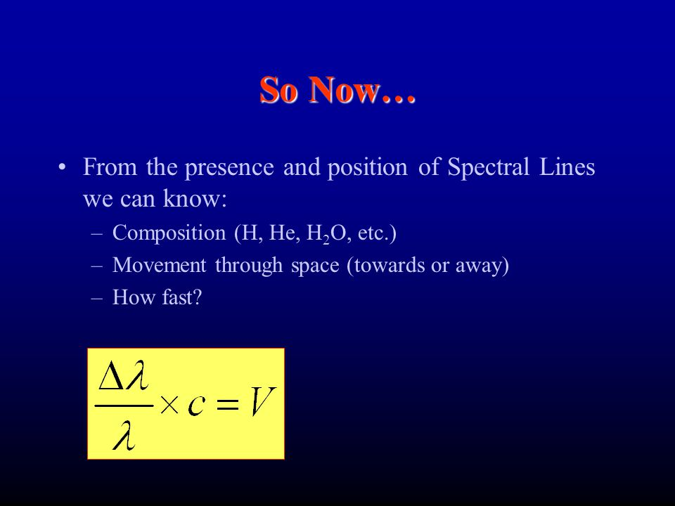 So Now… From the presence and position of Spectral Lines we can know: