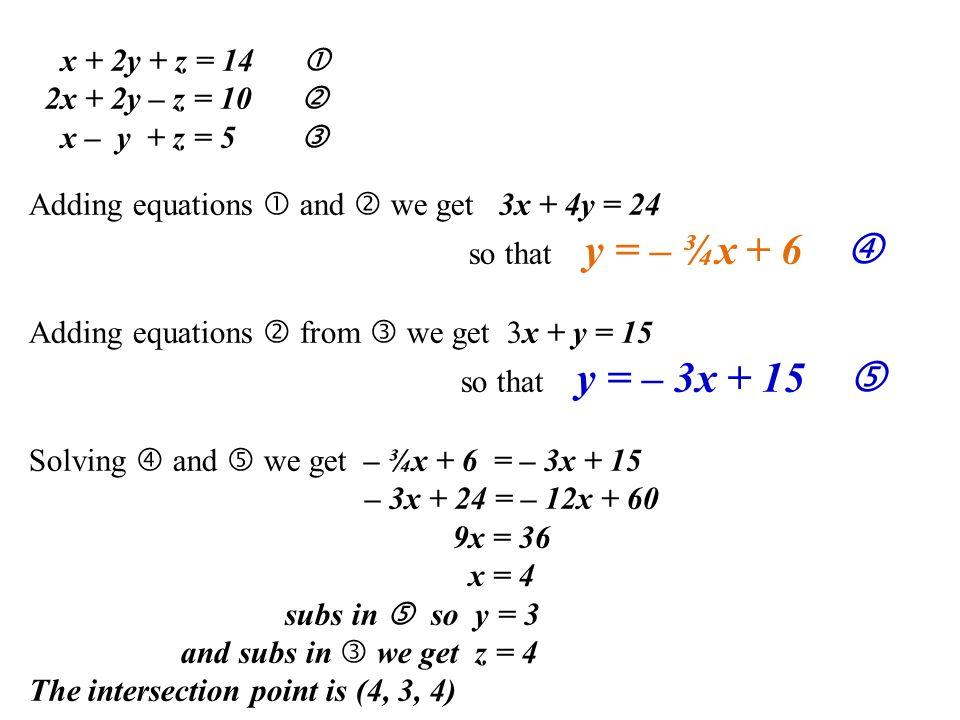 x + 2y + z = 14  2x + 2y – z = 10  x – y + z = 5  Adding equations  and  we get 3x + 4y = 24.