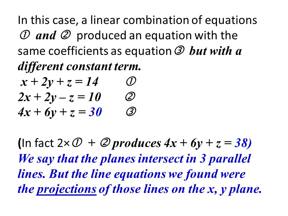 In this case, a linear combination of equations  and  produced an equation with the same coefficients as equation but with a different constant term.