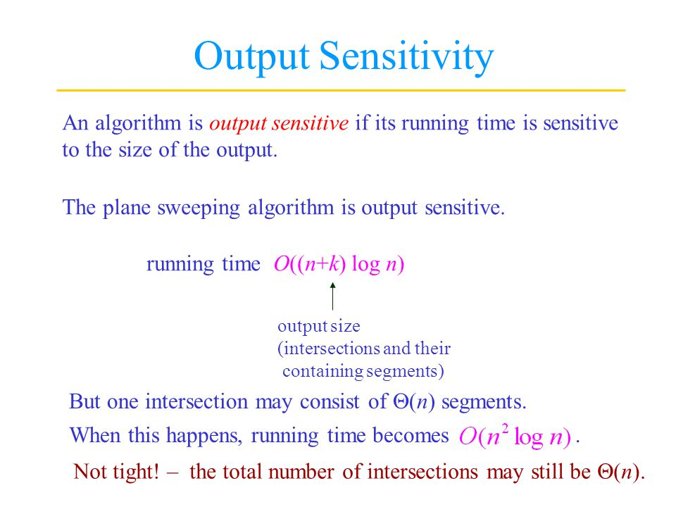 Output Sensitivity An algorithm is output sensitive if its running time is sensitive. to the size of the output.