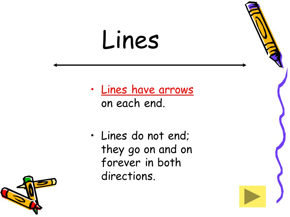 Lines Lines have arrows on each end.