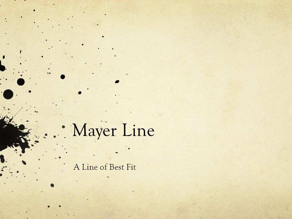 Mayer Line A Line of Best Fit