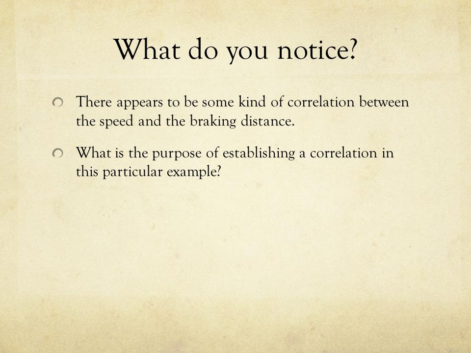 What do you notice There appears to be some kind of correlation between the speed and the braking distance.