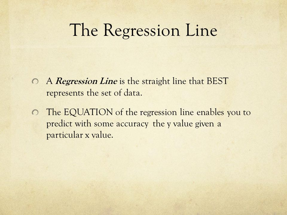 The Regression Line A Regression Line is the straight line that BEST represents the set of data.