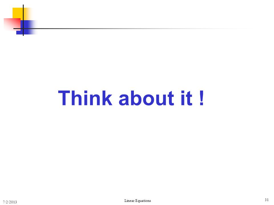 Think about it ! Equations of Lines Linear Equations 7/2/2013