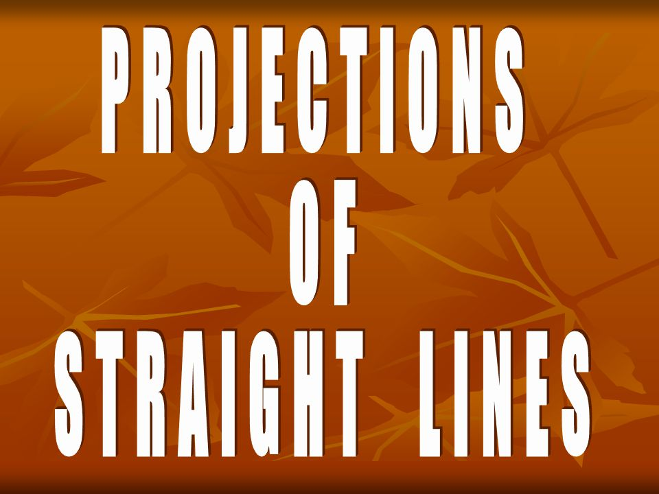 PROJECTIONS OF STRAIGHT LINES