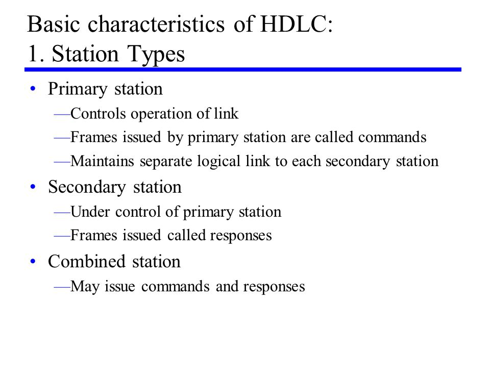 Basic characteristics of HDLC: 1. Station Types