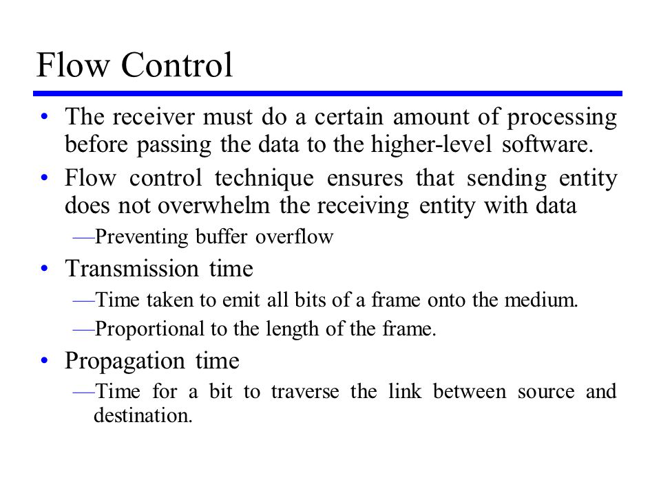 Flow Control The receiver must do a certain amount of processing before passing the data to the higher-level software.