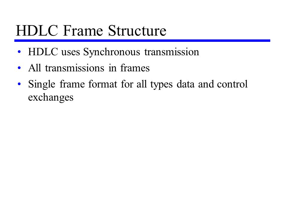 HDLC Frame Structure HDLC uses Synchronous transmission