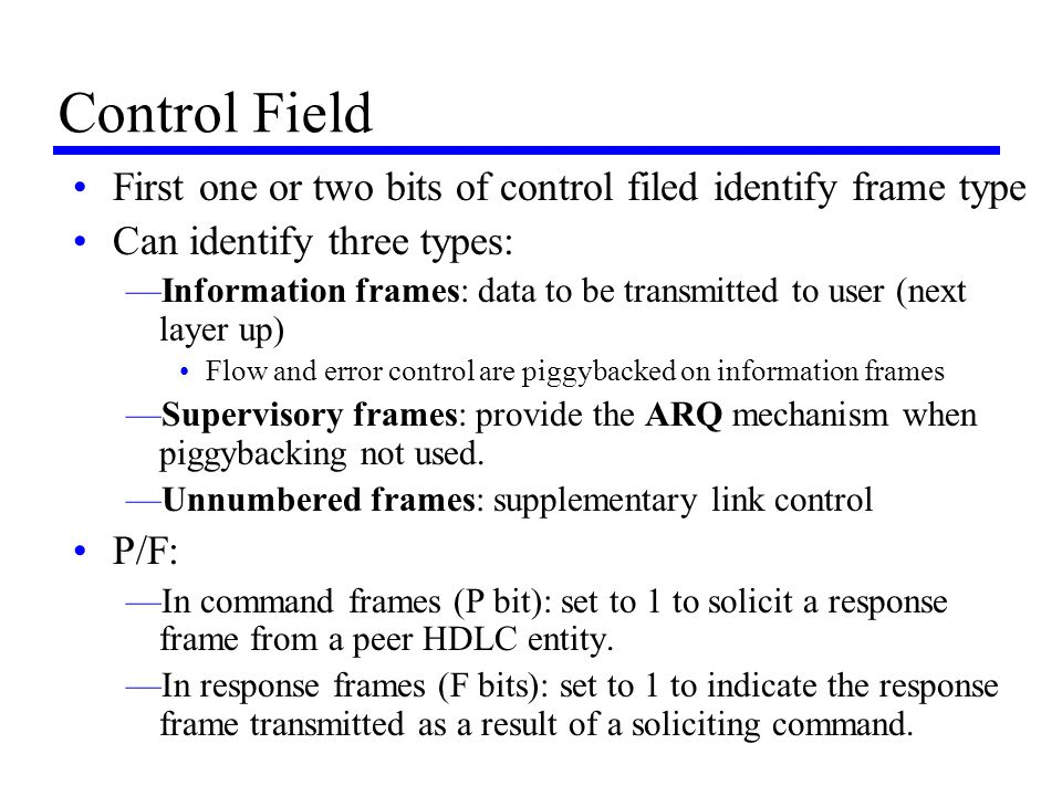 Control Field First one or two bits of control filed identify frame type. Can identify three types: